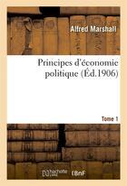 Couverture du livre « Principes d'economie politique. tome premier » de Marshall aux éditions Hachette Bnf