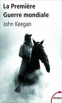 Couverture du livre « La première guerre mondiale » de John Keegan aux éditions Tempus/perrin