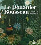 Couverture du livre « Le Douanier Rousseau ; l'innocence archaïque » de Guy Cogeval aux éditions Hazan