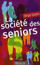 Couverture du livre « La société des séniors » de Serge Guerin aux éditions Michalon