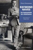 Couverture du livre « Raymond Naves ; un humaniste en résistance » de Pierre Petremann aux éditions Loubatieres
