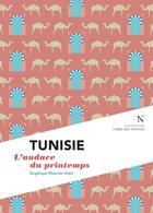 Couverture du livre « Tunisie ; l'audace du printemps » de Angelique Mounier-Kuhn aux éditions Nevicata