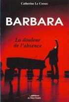 Couverture du livre « Barbara la douleur de l'absence » de Le Cossec aux éditions Autres Temps