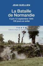 Couverture du livre « La bataille de la Normandie ; 6 juin-25 aout 1944 ; 80 jours en enfer » de Jean Quellien aux éditions Tallandier