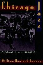 Couverture du livre « Chicago Jazz: A Cultural History, 1904-1930 » de Kenney William Howland aux éditions Oxford University Press Usa