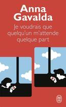 Couverture du livre « Je voudrais que quelqu'un m'attende quelque part » de Anna Gavalda aux éditions J'ai Lu
