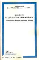 Couverture du livre « La langue et l'intégration des immigrants ; sociolinguistique, politique linguistique, didactique » de Jean-Louis Chiss et James Archibald aux éditions L'harmattan