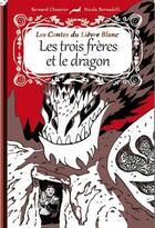 Couverture du livre « Les trois frères et le dragon » de Bernard Chouvier et Nicola Bernadelli aux éditions Lapin