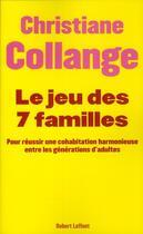 Couverture du livre « Le jeu des sept familles ; pour une cohabitation harmonieuse entre les générations » de Christiane Collange aux éditions Robert Laffont