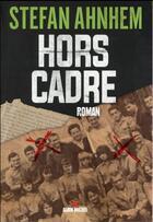 Couverture du livre « Hors cadre » de Stefan Ahnhem aux éditions Albin Michel