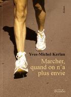 Couverture du livre « Marcher, quand on n a plus envie » de Kerlau - Y aux éditions Persee