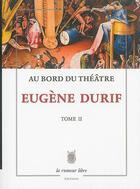 Couverture du livre « Au bord du théâtre t.2 » de Eugene Durif aux éditions La Rumeur Libre