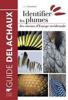 Couverture du livre « Identifier les plumes des oiseaux d'Europe occidentale » de Cloe Fraigneau aux éditions Delachaux & Niestle