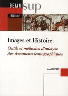 Couverture du livre « Images et histoire ; outils et méthodes d'analyse des documents iconographiques » de Annie Duprat aux éditions Belin