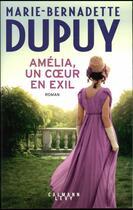 Couverture du livre « Amélia, un coeur en exil » de Marie-Bernadette Dupuy aux éditions Calmann-levy