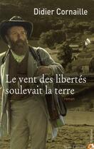 Couverture du livre « Le vent des libertés soulevait la terre » de Didier Cornaille aux éditions Anne Carriere