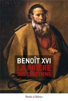 Couverture du livre « La prière des chrétiens » de Benoit Xvi aux éditions Parole Et Silence