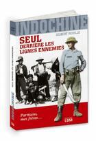 Couverture du livre « Indochine, seul derrière les lignes ennemies » de Gilbert Reuille aux éditions Lbm