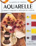 Couverture du livre « Aquarelle ; Comment Composer Et Melanger Les Couleurs » de John Lidzey aux éditions Dessain Et Tolra