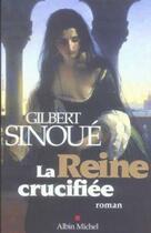 Couverture du livre « La reine crucifiée » de Gilbert Sinoue aux éditions Albin Michel