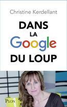 Couverture du livre « Dans la Google du loup » de Christine Kerdellant aux éditions Plon