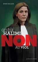 Couverture du livre « Gisèle Halimi : non au viol » de Francois Roca et Jesse Magana aux éditions Actes Sud Junior