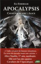 Couverture du livre « Apocalypsis ; cavalier blanc : Alice » de Eli Esseriam aux éditions Nouvel Angle
