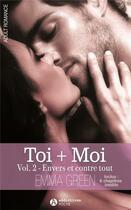 Couverture du livre « Envers et contre tout t.2 ; toi + moi » de Emma M. Green aux éditions Editions Addictives
