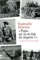 Couverture du livre « Papa, qu'as-tu fait en Algérie ? » de Raphaelle Branche aux éditions La Decouverte