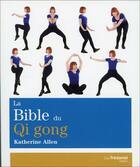 Couverture du livre « La bible du Qi gong » de Katherine Allen aux éditions Tredaniel