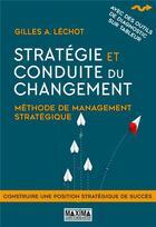 Couverture du livre « Stratégie et conduite du changement ; méthode de management stratégique (2e édition) » de Gilles A. Lechot aux éditions Maxima Laurent Du Mesnil
