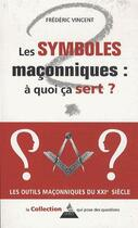 Couverture du livre « Symboles maçonniques ; à quoi ca sert » de Frederic Vincent aux éditions Dervy