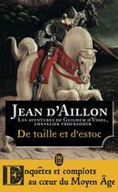 Couverture du livre « La jeunesse de Guilhem d'Ussel T.1 ; de taille et d'estoc » de Jean D' Aillon aux éditions J'ai Lu