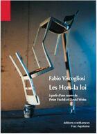 Couverture du livre « Les hors la loi ; à partir d'une oeuvre de Peter Fischli et David Weiss » de Fabio Viscogliosi aux éditions Confluences
