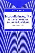 Couverture du livre « Incognita incognita ou le plaisir de trouver ce qu'on ne cherchait pas » de Mark Forsyth aux éditions Editions Du Sonneur