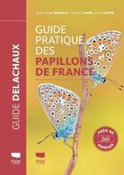 Couverture du livre « Guide pratique des papillons de France » de Alan Cooper et Jean-Pierre Moussus et Thibault Lorin aux éditions Delachaux & Niestle