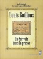 Couverture du livre « Louis Guilloux ; un écrivain dans la presse » de Michele Touret et Jean-Baptiste Legavre aux éditions Pu De Rennes