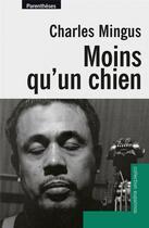 Couverture du livre « Moins qu'un chien » de Charles Mingus aux éditions Parentheses