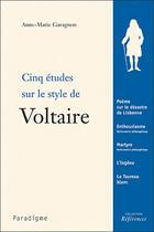 Couverture du livre « Cinq études sur le style de Voltaire » de Anne-Marie Garagnon aux éditions Paradigme