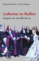 Couverture du livre « Catherine de Baillon ; enquête sur une fille du roi » de Raymond Ouimet et Nicole Mauger aux éditions Pu Du Septentrion