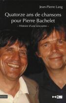Couverture du livre « Quatorze ans de chansons pour Pierre Bachelet » de Jean-Pierre Lang aux éditions Hors Commerce