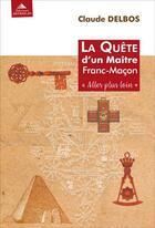 Couverture du livre « La quête d'un maître franc-maçon ; aller plus loin » de Claude Delbos aux éditions Detrad Avs