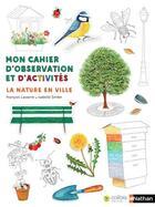 Couverture du livre « Mon cahier d'observation et d'activités ; la nature en ville » de Francois Lasserre et Isabelle Simler aux éditions Nathan