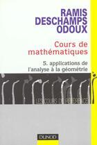 Couverture du livre « Cours De Maths T.5 Applications, De L'Analyse A La Geometrie » de Deschamps et Odoux et Ramis aux éditions Dunod