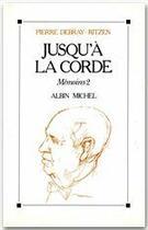 Couverture du livre « Mémoires t.2 ; jusqu'a la corde » de Pierre Debray-Ritzen aux éditions Albin Michel