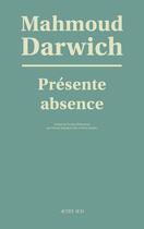 Couverture du livre « Présente absence » de Mahmoud Darwich aux éditions Actes Sud