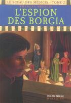 Couverture du livre « Le sceau des Médicis t.2 ; l'espion des Borgia » de Sylvain Bourrieres et Theresa Breslin aux éditions Milan