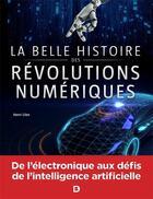 Couverture du livre « La belle histoire des révolutions numériques ; de l'électronique aux défis de l'intelligence artificielle » de Henri Lilen aux éditions De Boeck Superieur