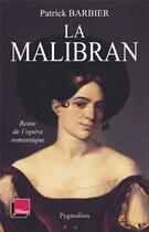 Couverture du livre « La malibran - reine de l'opera romantique » de Patrick Barbier aux éditions Pygmalion