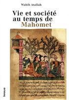 Couverture du livre « Vie et société au temps de Mahomet » de Wahib Atallah aux éditions Infolio